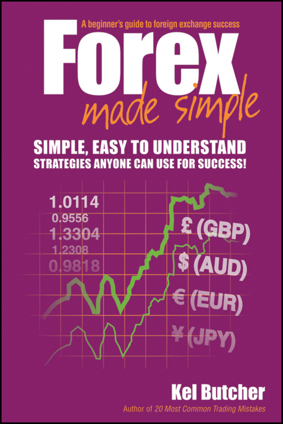 Kel Butcher Forex Made Simple. A Beginner's Guide to Foreign Exchange Success ISBN: 9780730375258 foreign exchange and money markets
