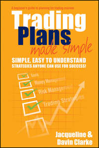 Jacqueline  Clarke - Trading Plans Made Simple. A Beginner's Guide to Planning for Trading Success
