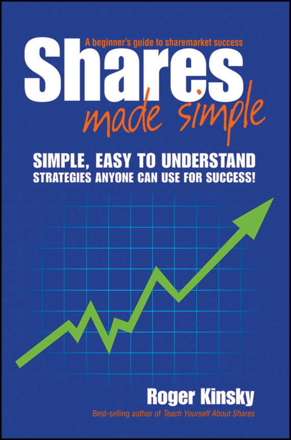 Roger Kinsky Shares Made Simple. A Beginner's Guide to Sharemarket Success roger kinsky charting made simple a beginner s guide to technical analysis