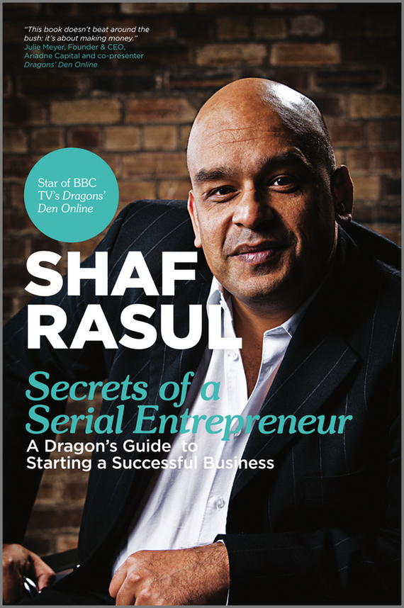 Shaf Rasul Secrets of a Serial Entrepreneur. A Business Dragon's Guide to Success how to be a young writer