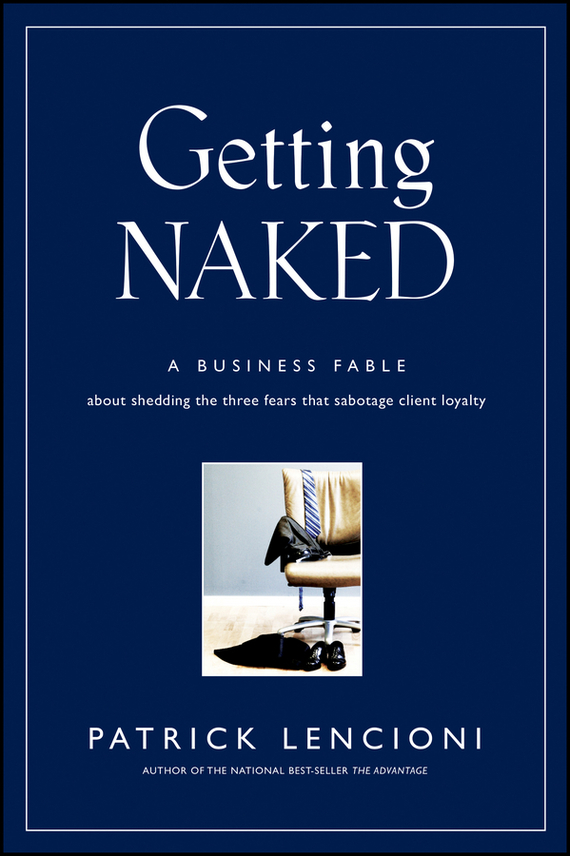 Patrick Lencioni M. Getting Naked. A Business Fable About Shedding The Three Fears That Sabotage Client Loyalty tears for fears tears for fears the hurting