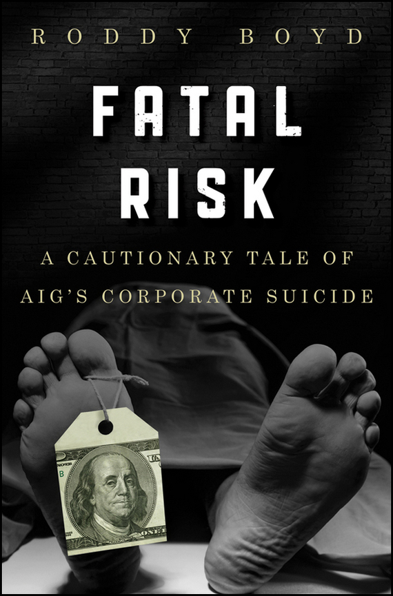 Roddy Boyd Fatal Risk. A Cautionary Tale of AIG's Corporate Suicide srichander ramaswamy managing credit risk in corporate bond portfolios a practitioner s guide