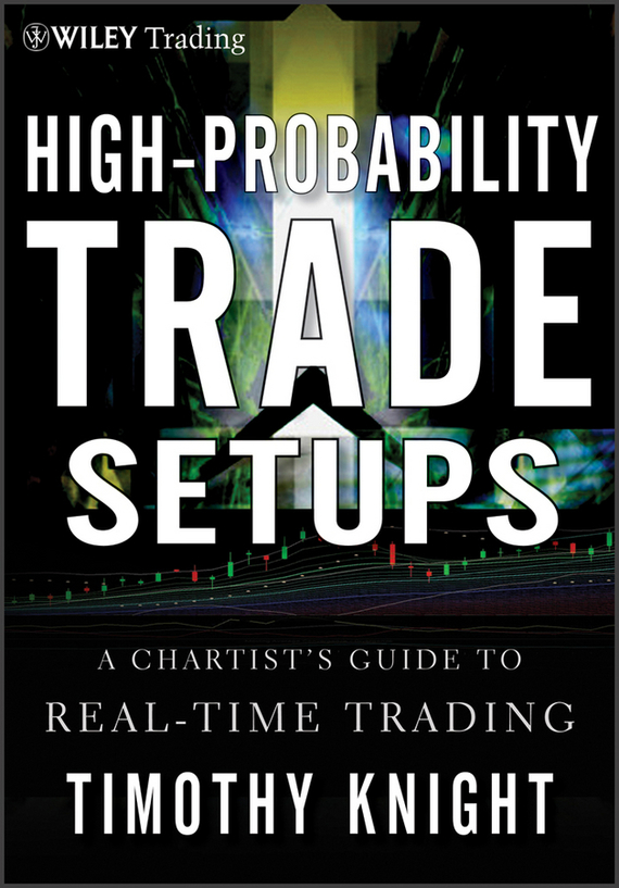 Timothy Knight High-Probability Trade Setups. A Chartist's Guide to Real-Time Trading ISBN: 9781118112960 аксессуар чехол zte blade v8 mini lightcover gold