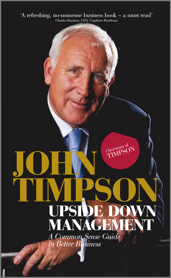 John Timpson Upside Down Management. A Common Sense Guide to Better Business ISBN: 9780470663653 information management in diplomatic missions