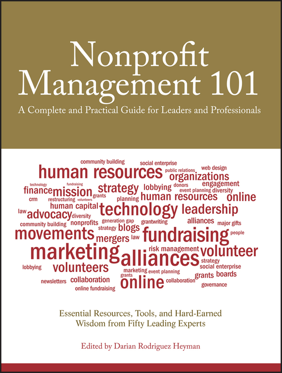 Darian Heyman Rodriguez Nonprofit Management 101. A Complete and Practical Guide for Leaders and Professionals alison green managing to change the world the nonprofit manager s guide to getting results