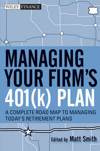 Matthew Smith X. - Managing Your Firm's 401(k) Plan. A Complete Roadmap to Managing Today's Retirement Plans