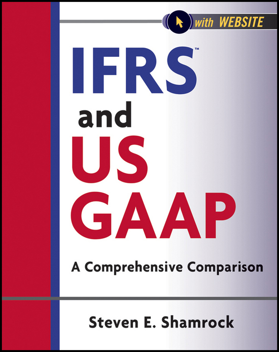Steven Shamrock E. IFRS and US GAAP. A Comprehensive Comparison ISBN: 9781118225738 steven bragg m ifrs made easy isbn 9781118003626