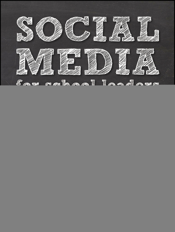 Brian  Dixon Social Media for School Leaders. A Comprehensive Guide to Getting the Most Out of Facebook, Twitter, and Other Essential Web Tools