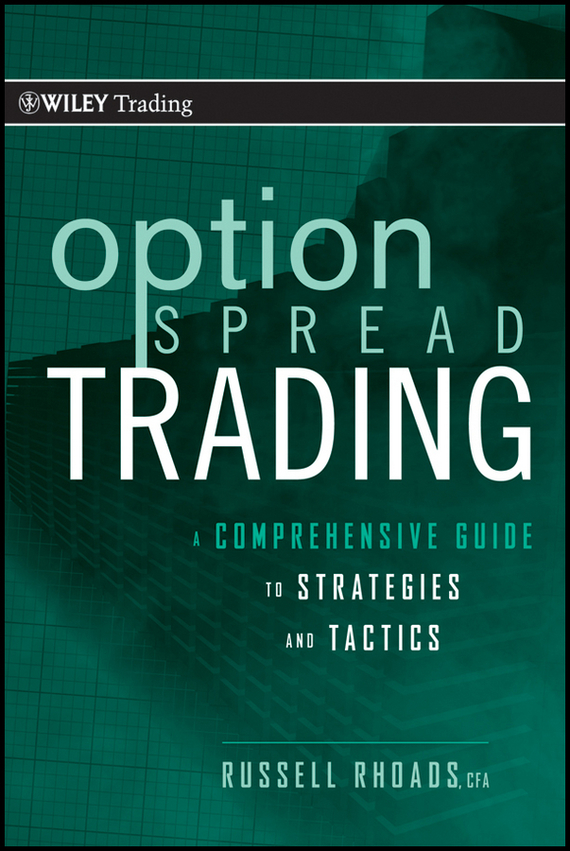 Russell Rhoads Option Spread Trading. A Comprehensive Guide to Strategies and Tactics