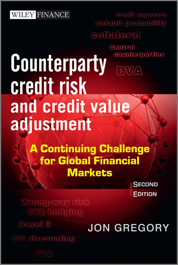Jon  Gregory Counterparty Credit Risk and Credit Value Adjustment. A Continuing Challenge for Global Financial Markets risk analysis and management