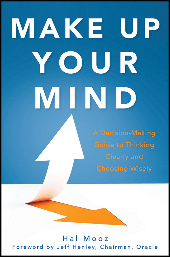 Hal Mooz Make Up Your Mind. A Decision Making Guide to Thinking Clearly and Choosing Wisely david shelters start up guide for the technopreneur financial planning decision making and negotiating from incubation to exit