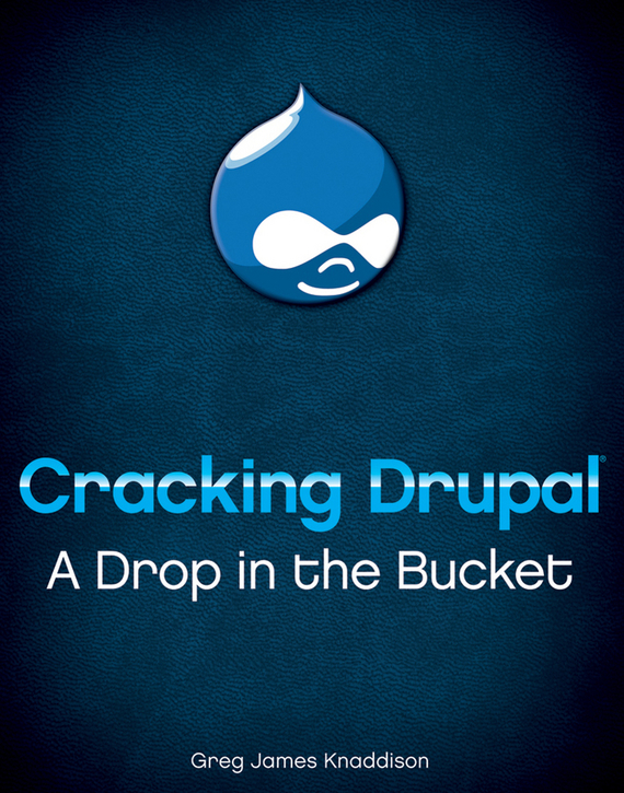 Greg Knaddison Cracking Drupal. A Drop in the Bucket