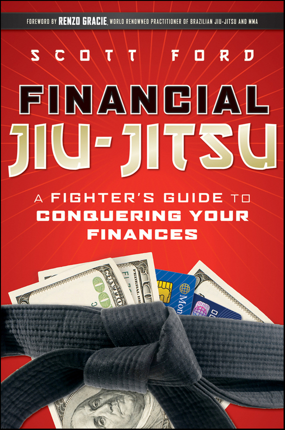 Scott Ford Financial Jiu-Jitsu. A Fighter's Guide to Conquering Your Finances harold evensky the new wealth management the financial advisor s guide to managing and investing client assets
