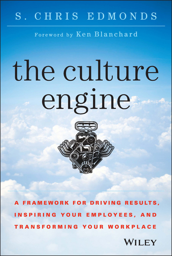 S. Edmonds Chris The Culture Engine. A Framework for Driving Results, Inspiring Your Employees, and Transforming Your Workplace chris wormell george and the dragon