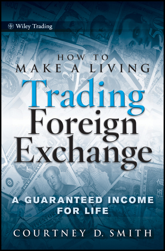 Courtney  Smith How to Make a Living Trading Foreign Exchange. A Guaranteed Income for Life how to plan a wedding for a royal spy