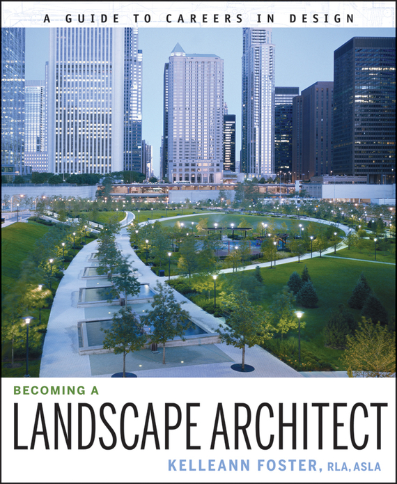 Kelleann Foster Becoming a Landscape Architect. A Guide to Careers in Design ISBN: 9780470575536 walter rogers the professional practice of landscape architecture a complete guide to starting and running your own firm