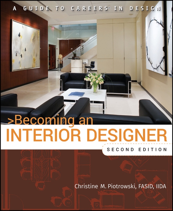 Christine M. Piotrowski Becoming an Interior Designer. A Guide to Careers in Design