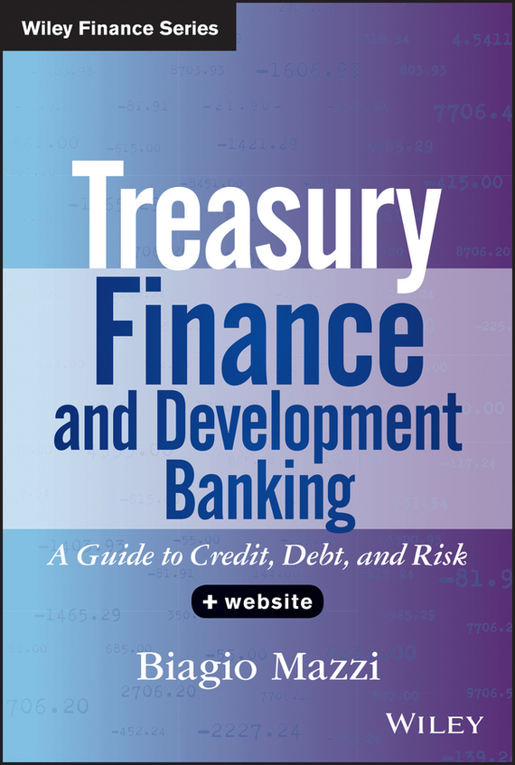 Biagio Mazzi Treasury Finance and Development Banking. A Guide to Credit, Debt, and Risk credit risk management practices