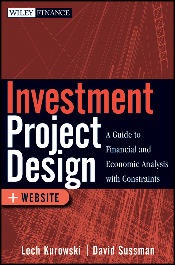 David  Sussman Investment Project Design. A Guide to Financial and Economic Analysis with Constraints barbara weber infrastructure as an asset class investment strategies project finance and ppp