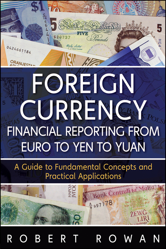 Robert  Rowan Foreign Currency Financial Reporting from Euro to Yen to Yuan. A Guide to Fundamental Concepts and Practical Applications купить