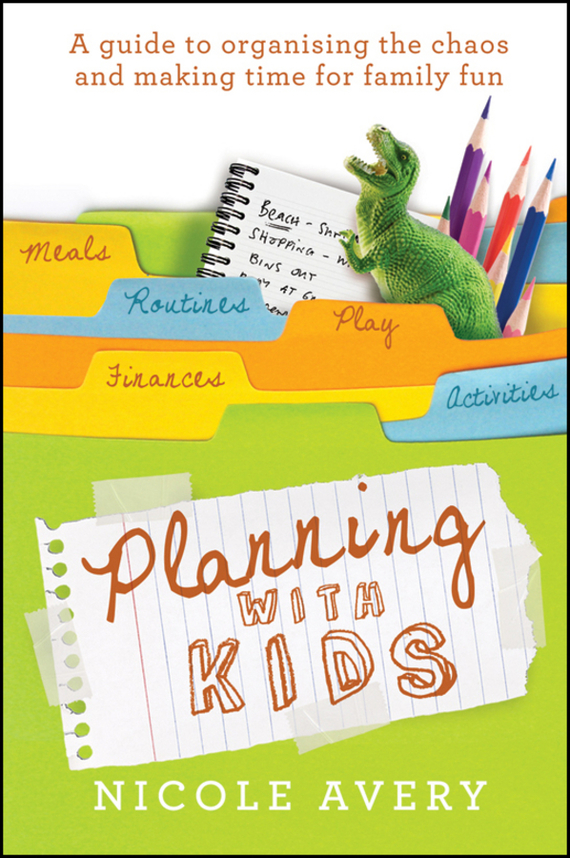 Nicole Avery Planning with Kids. A Guide to Organising the Chaos to Make More Time for Parenting do less get more