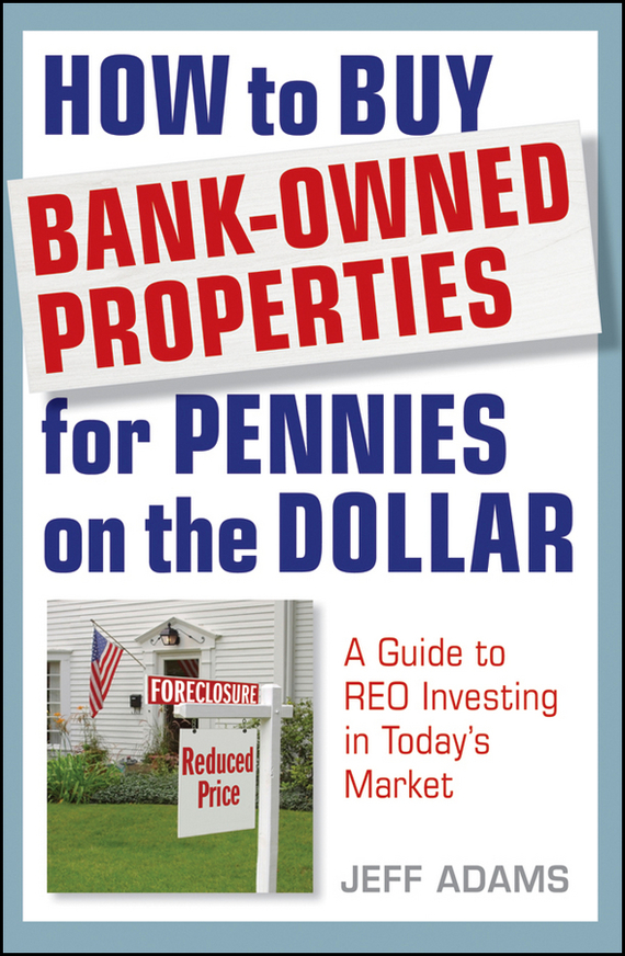 Jeff Adams How to Buy Bank-Owned Properties for Pennies on the Dollar. A Guide To REO Investing In Today's Market wendy patton making hard cash in a soft real estate market find the next high growth emerging markets buy new construction at big discounts uncover hidden properties raise private funds when bank lending is tight
