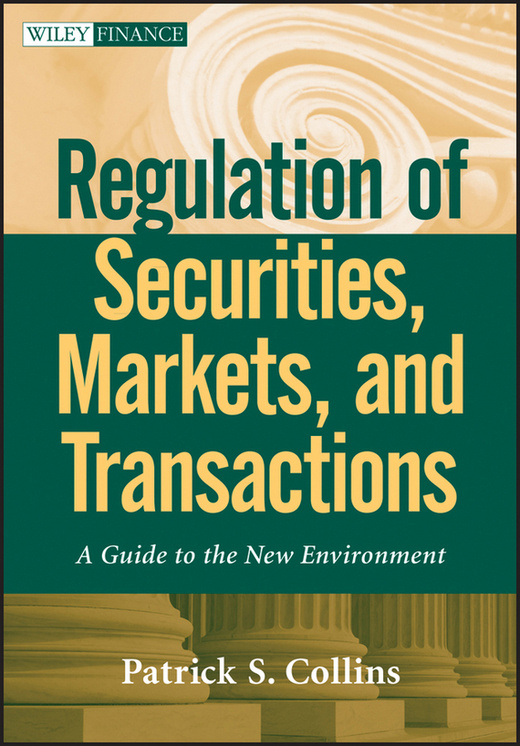 Patrick Collins S. Regulation of Securities, Markets, and Transactions. A Guide to the New Environment the price regulation of