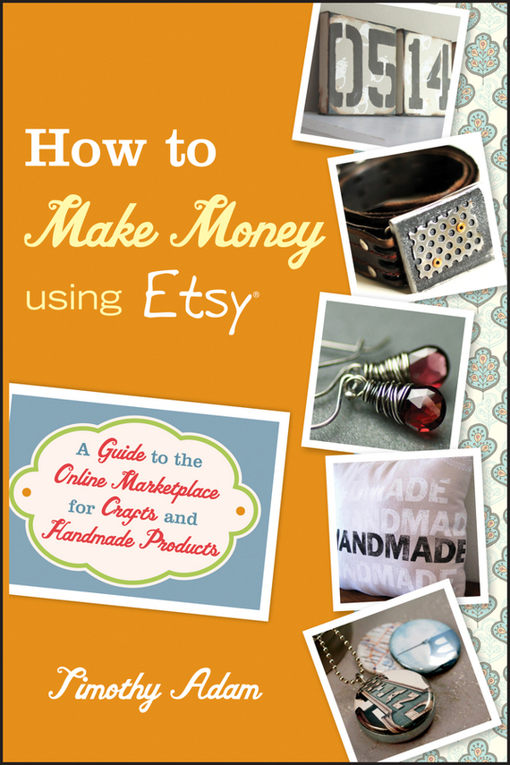 Timothy  Adam How to Make Money Using Etsy. A Guide to the Online Marketplace for Crafts and Handmade Products how to detect a lump in your breast using breast light screeing device