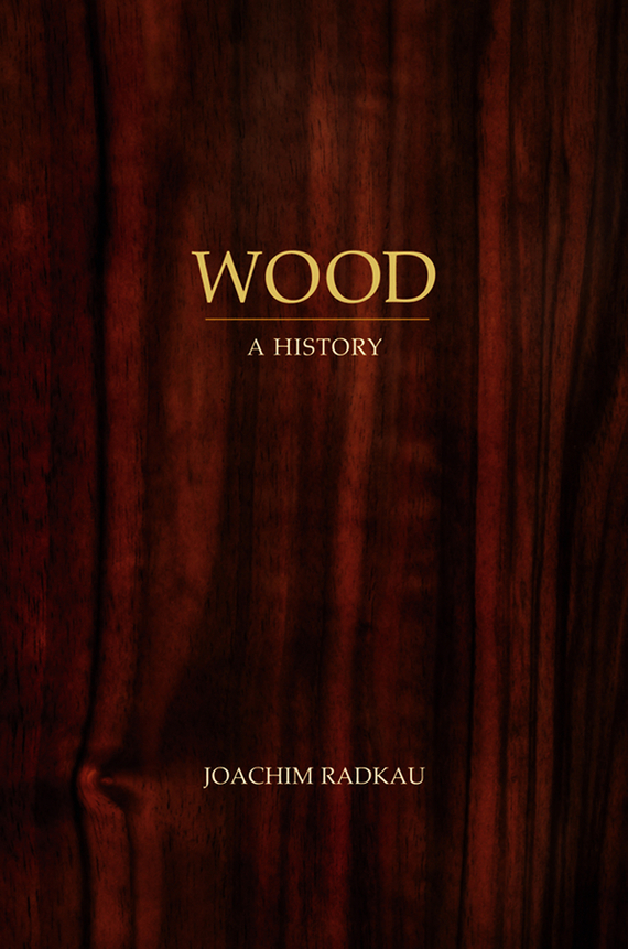 Joachim  Radkau Wood. A History survival of local knowledge about management of natural resources