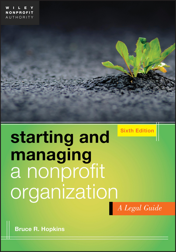 Bruce Hopkins R. Starting and Managing a Nonprofit Organization. A Legal Guide bruce hopkins r private foundation law made easy