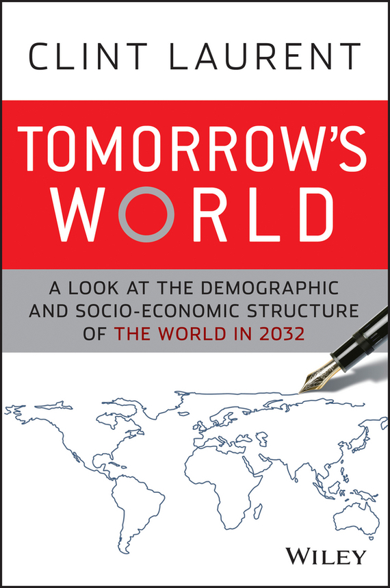 Clint  Laurent Tomorrow's World. A Look at the Demographic and Socio-economic Structure of the World in 2032 greg ip aarp the little book of economics how the economy works in the real world