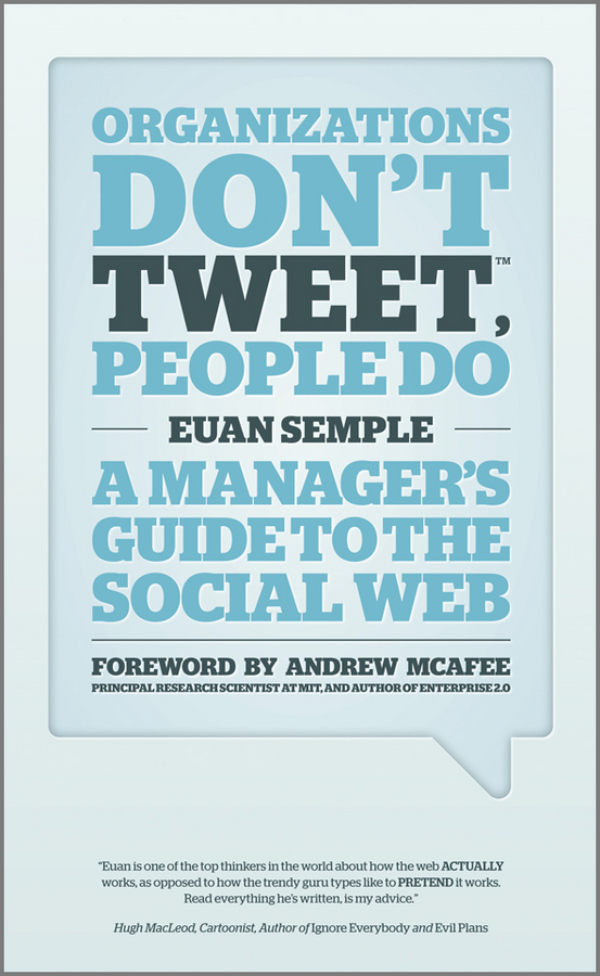 Andrew McAfee Organizations Don't Tweet, People Do. A Manager's Guide to the Social Web dionne kasian lew the social executive how to master social media and why it s good for business