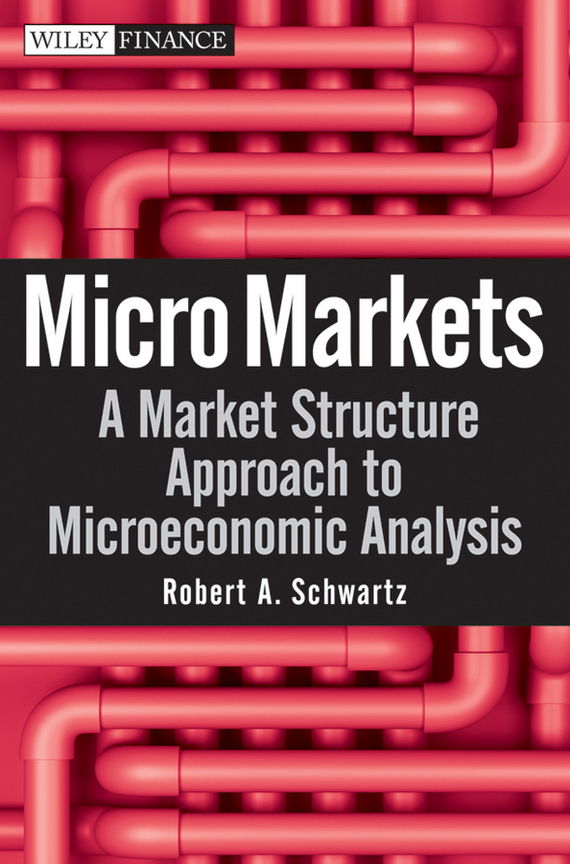 Robert Schwartz A. Micro Markets. A Market Structure Approach to Microeconomic Analysis frank robert h the economic naturalist