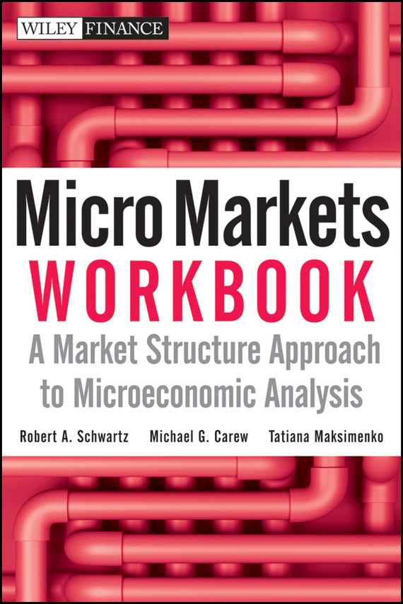 Tatiana Maksimenko Micro Markets Workbook. A Market Structure Approach to Microeconomic Analysis