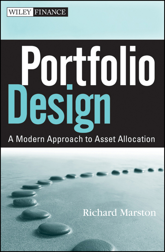 Richard Marston C. Portfolio Design. A Modern Approach to Asset Allocation harold evensky the new wealth management the financial advisor s guide to managing and investing client assets