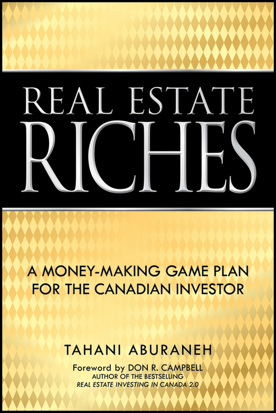 Tahani Aburaneh Real Estate Riches. A Money-Making Game Plan for the Canadian Investor wendy patton making hard cash in a soft real estate market find the next high growth emerging markets buy new construction at big discounts uncover hidden properties raise private funds when bank lending is tight
