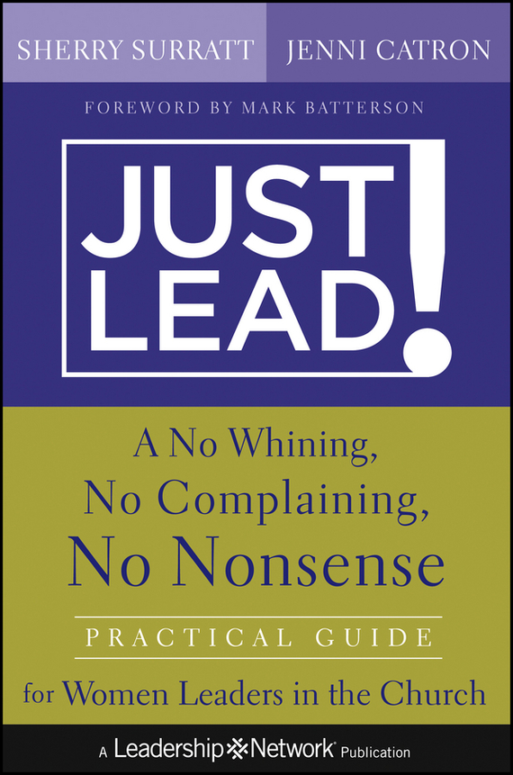 Sherry Surratt Just Lead!. A No Whining, No Complaining, No Nonsense Practical Guide for Women Leaders in the Church the will to lead