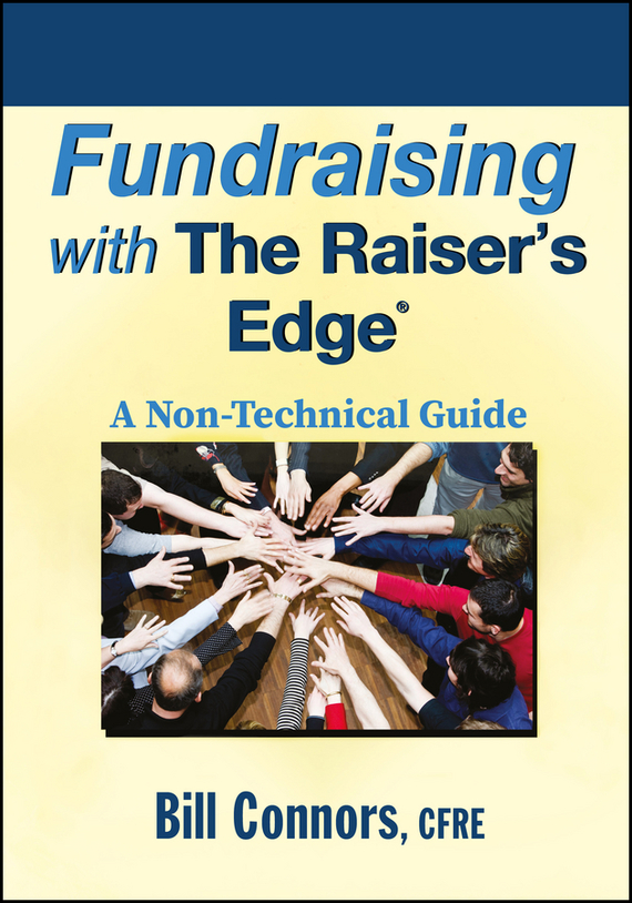 Bill Connors Fundraising with The Raiser's Edge. A Non-Technical Guide cheryl clarke a storytelling for grantseekers a guide to creative nonprofit fundraising isbn 9780470395875