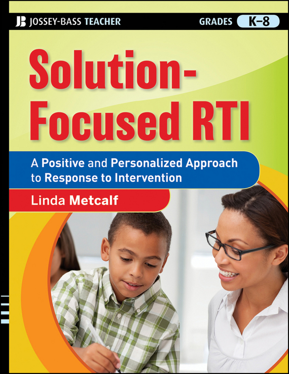 Linda Metcalf Solution-Focused RTI. A Positive and Personalized Approach to Response-to-Intervention wayne sailor making rti work how smart schools are reforming education through schoolwide response to intervention
