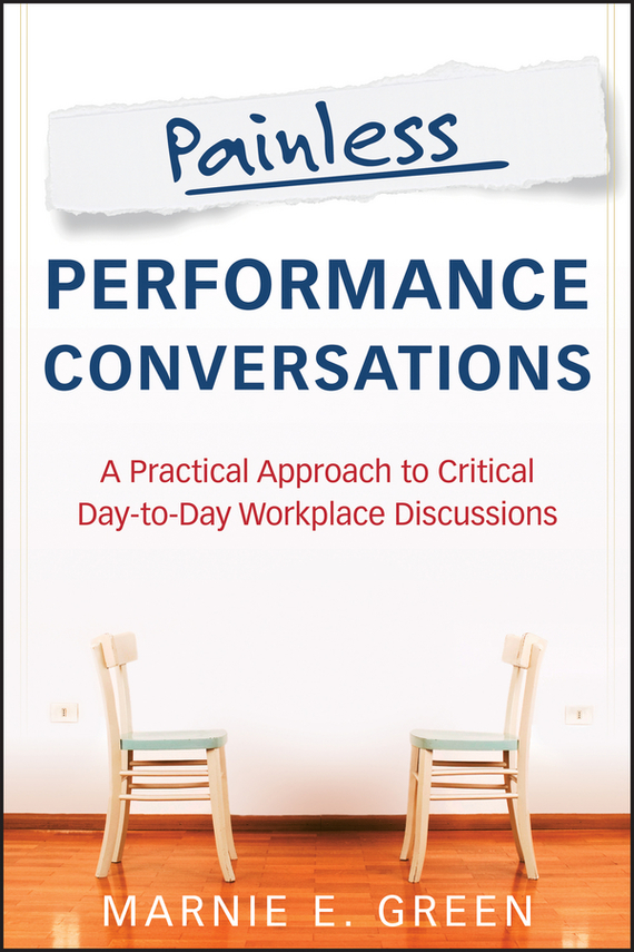 Marnie Green E. Painless Performance Conversations. A Practical Approach to Critical Day-to-Day Workplace Discussions kaushal bhatt performance evaluation of commercial banks through camel approach