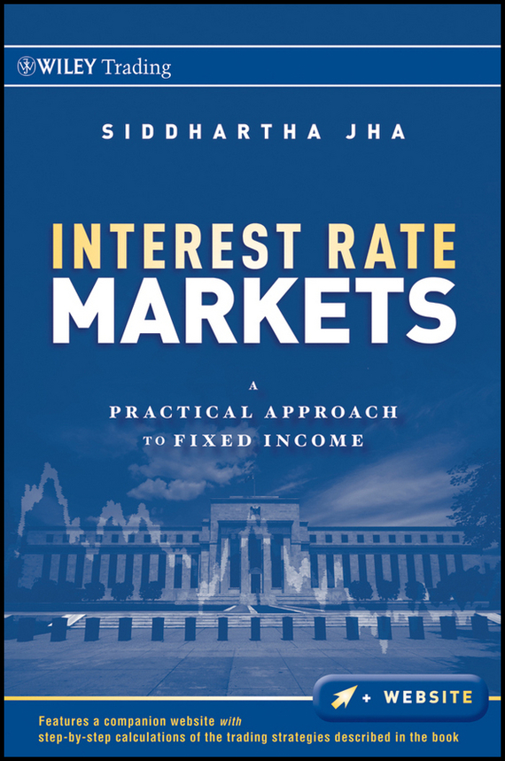 Siddhartha  Jha Interest Rate Markets. A Practical Approach to Fixed Income analyze