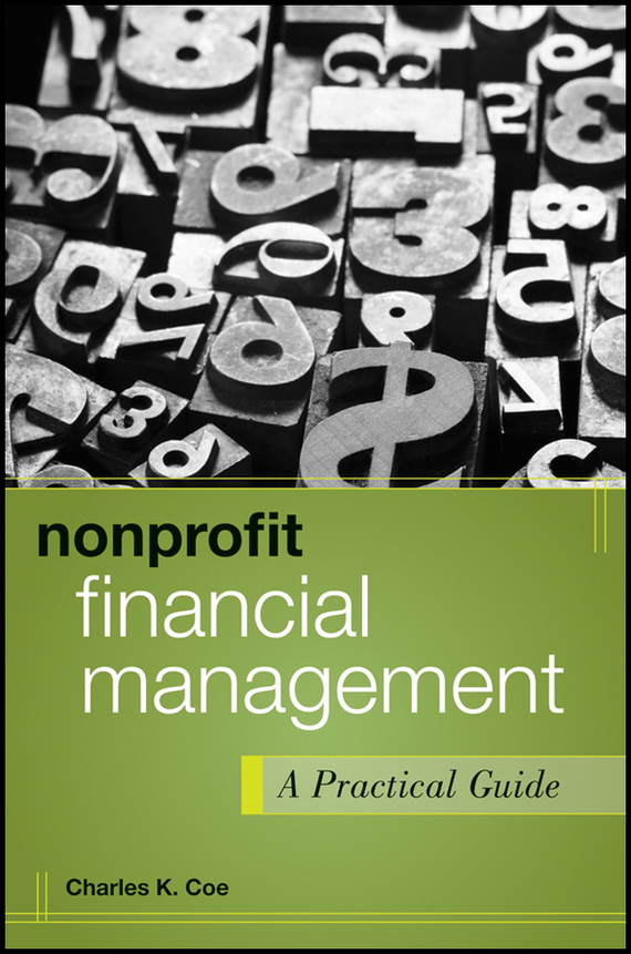 Charles Coe K. Nonprofit Financial Management. A Practical Guide alison green managing to change the world the nonprofit manager s guide to getting results
