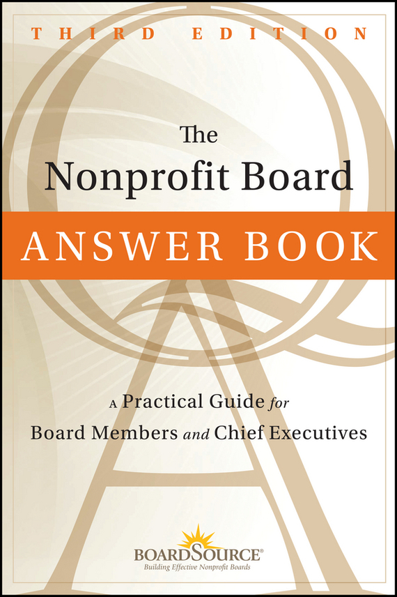 BoardSource The Nonprofit Board Answer Book. A Practical Guide for Board Members and Chief Executives ISBN: 9781118127049