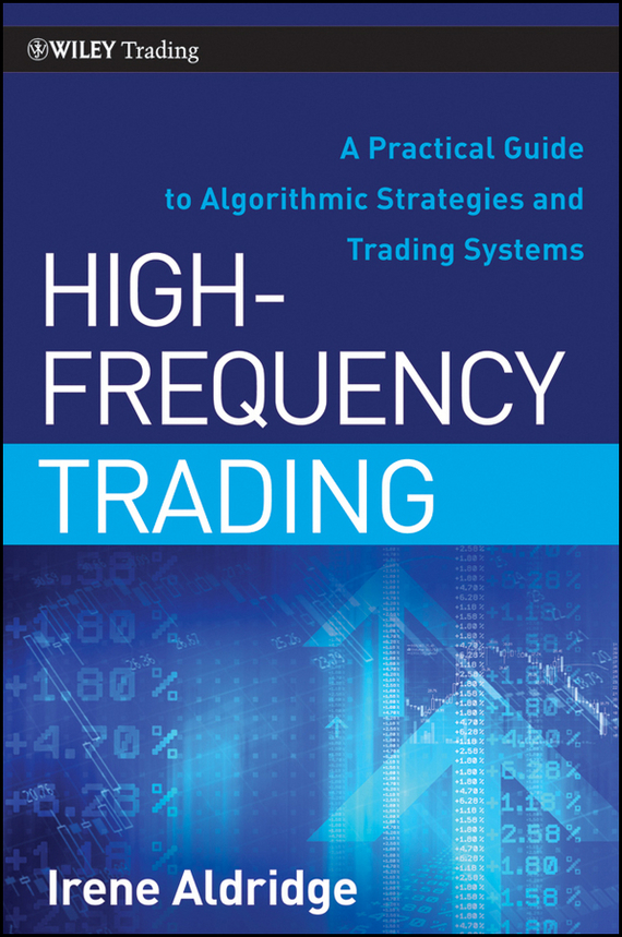 Irene  Aldridge High-Frequency Trading. A Practical Guide to Algorithmic Strategies and Trading Systems kaushal bhatt performance evaluation of commercial banks through camel approach