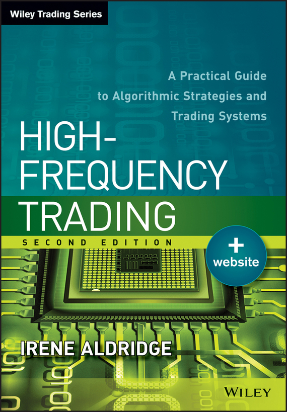 Irene Aldridge High-Frequency Trading. A Practical Guide to Algorithmic Strategies and Trading Systems, цена и фото