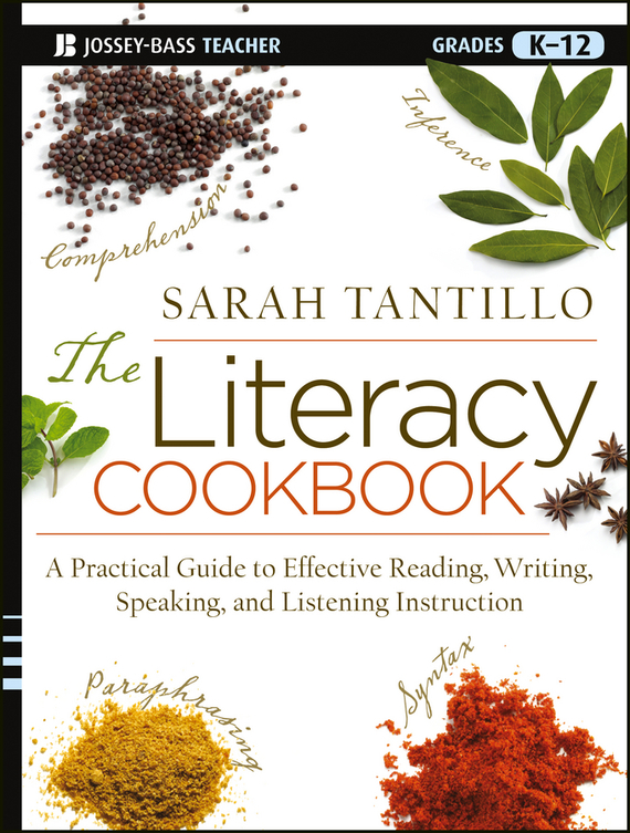 Sarah Tantillo The Literacy Cookbook. A Practical Guide to Effective Reading, Writing, Speaking, and Listening Instruction melissa farrall lee reading assessment linking language literacy and cognition
