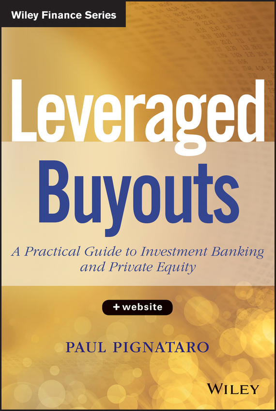 Paul Pignataro Leveraged Buyouts. A Practical Guide to Investment Banking and Private Equity prahl michael mastering private equity