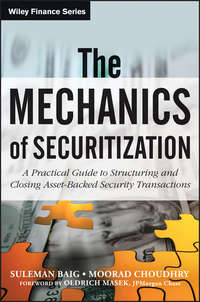 Moorad  Choudhry - The Mechanics of Securitization. A Practical Guide to Structuring and Closing Asset-Backed Security Transactions