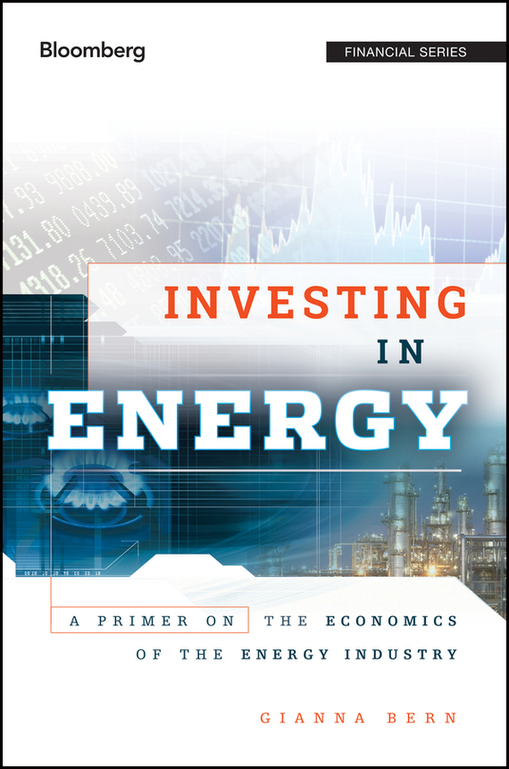 Gianna  Bern Investing in Energy. A Primer on the Economics of the Energy Industry lavi mohan r the impact of ifrs on industry