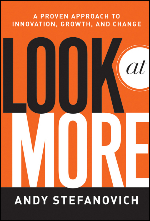 Andy  Stefanovich Look at More. A Proven Approach to Innovation, Growth, and Change rowan gibson the four lenses of innovation a power tool for creative thinking